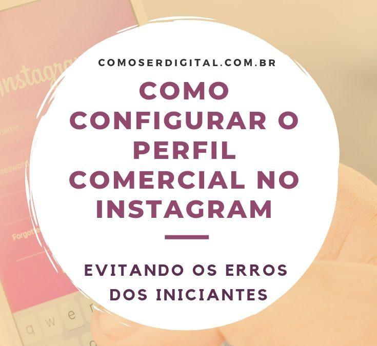 Como configurar o perfil comercial no Instagram evitando os erros dos iniciantes