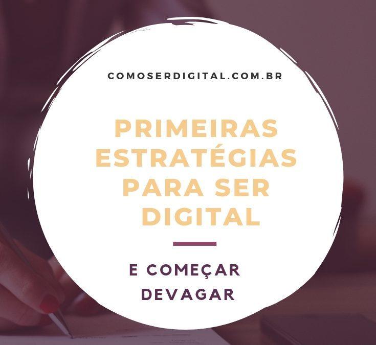 Primeiras Estratégias para Ser Digital