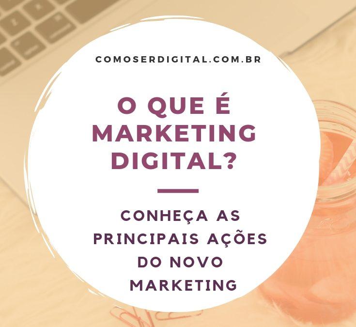O que é Marketing Digital? Conheça as principais ações do Novo Marketing