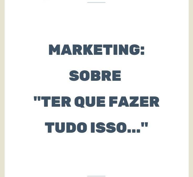 """Marketing Digital: Sobre """"Fazer tudo isso!"""""""