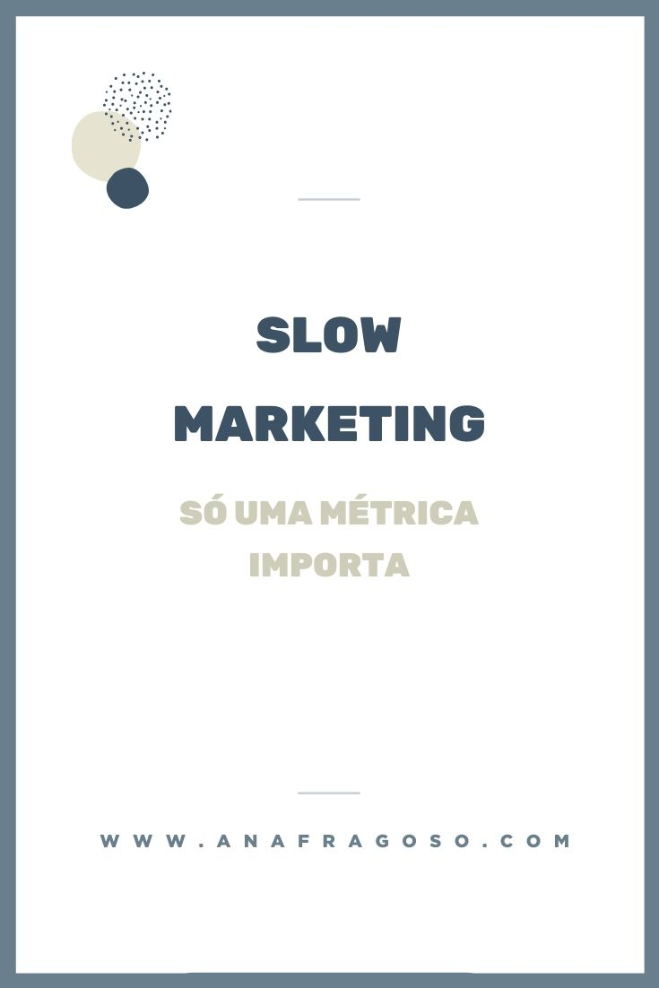 slow_marketing _só_uma_métrica_importa