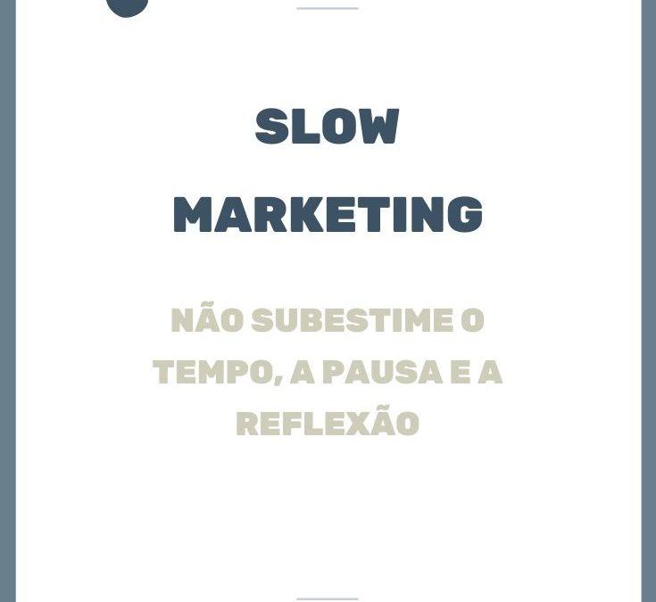 Slow Marketing. Não subestime o tempo, a pausa e a reflexão